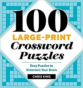 100 Large-Print Crossword Puzzles by Chris King