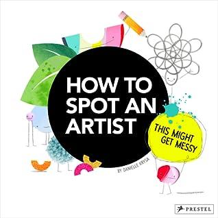 How to Spot an Artist by Danielle Krysa