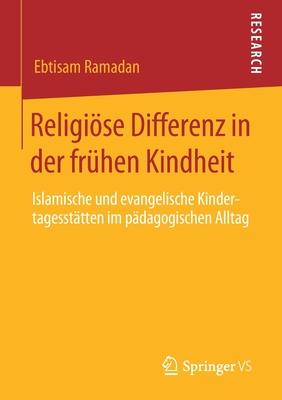 Religiöse Differenz in der frühen Kindheit: Islamische und evangelische Kindertagesstätten im pädagogischen Alltag