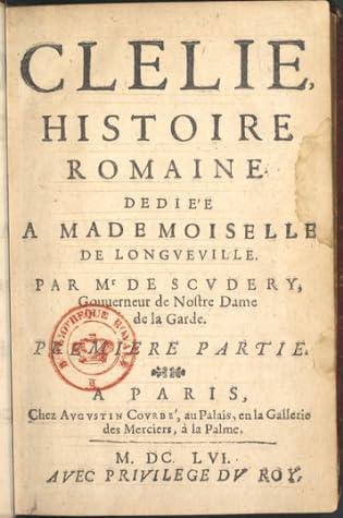Clélie, histoire romaine : dédiée à Mademoiselle de Longueville. vol. 1, t.1 (Éd.1654-1661) - Madeleine de Scudéry