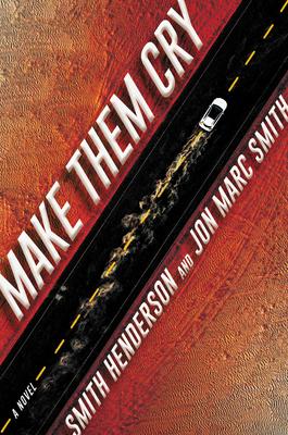 Make Them Cry A NovelbySmith HendersonJon Marc Smith