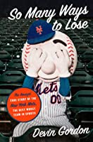 So Many Ways to Lose: The Amazin' True Story of the New York Mets—the Best Worst Team in Sports
