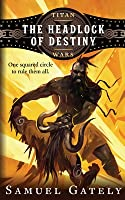 The Headlock of Destiny (Titan Wars #1)