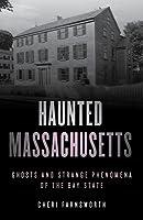 Haunted Massachusetts: Ghosts and Strange Phenomena of the Bay State
