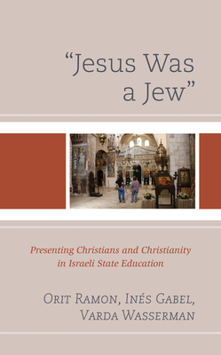 """""""Jesus Was a Jew"""": Presenting Christians and Christianity in Israeli State Education"""