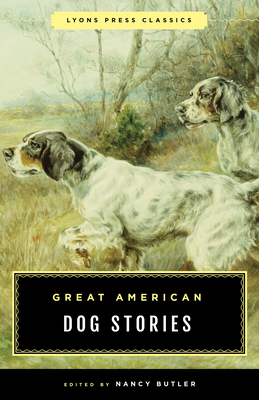 Great American Dog Stories: Lyons Press Classic