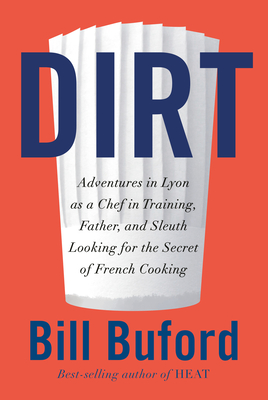 Dirt: Adventures, with Family, in the Kitchens of Lyon, Looking for the Origins of French Cooking