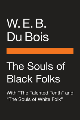 "The Souls of Black Folk: With ""the Talented Tenth"" and ""the Souls of White Folk"""