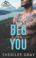 Beg For You: A Small Town Romance