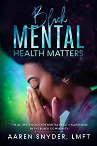Black Mental Health Matters: The Ultimate Guide for Mental Health Awareness in the Black Community.