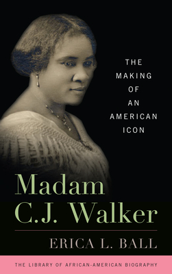 Madam C.J. Walker: The Making of an American Icon