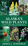 Alaska's Wild Plants, Revised Edition: A Guide to Alaska's Edible and Healthful Harvest