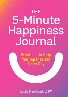 The 5-Minute Happiness Journal by Leslie Marchand LCSW