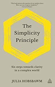 The Simplicity Principle: Six Steps Towards Clarity in a Complex World