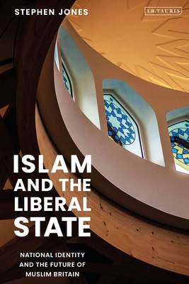 Islam and the Liberal State: National Identity and the Future of Muslim Britain