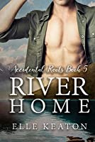 River Home (Accidental Roots #5)