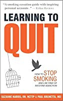 Learning to Quit: How to Stop Smoking and Live Free of Nicotine Addiction