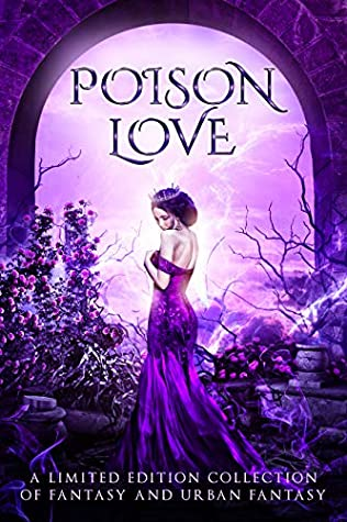 Poison Love: A Limited Edition Collection of Fantasy and Urban Fantasy