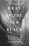 GRAY IS THE NEW BLACK: A Memoir of Self-Acceptance