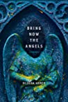 Bring Now the Angels by Dilruba Ahmed