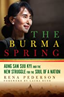 The Burma Spring: Aung San Suu Kyi and the New Struggle for the Soul of a Nation