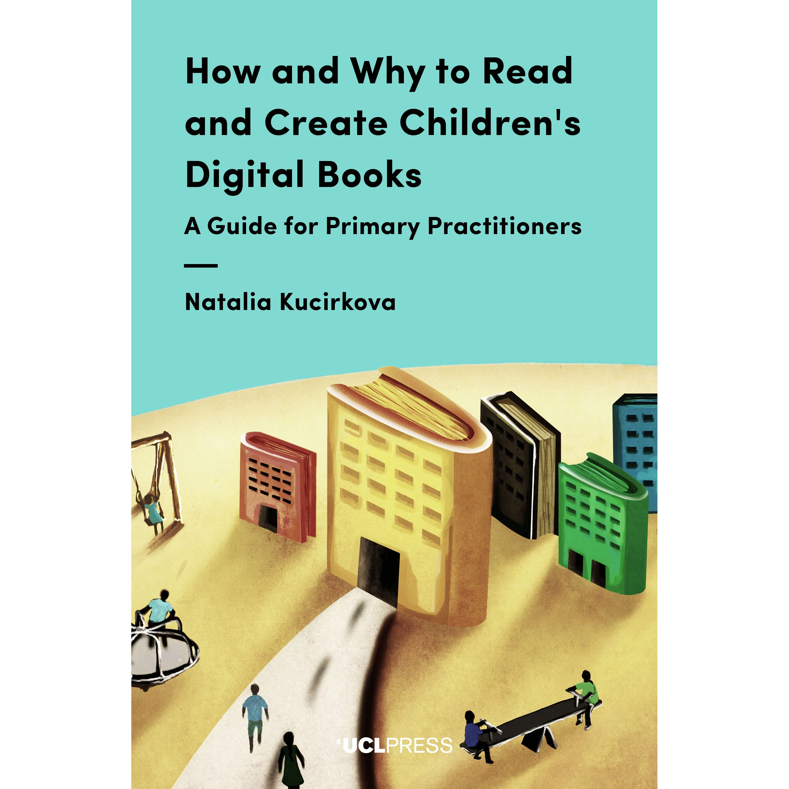 How and Why to Read and Create Children's Digital Books: A Guide for Primary  Practitioners by Natalia Kucirkova