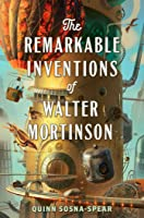 The Remarkable Inventions of Walter Mortinson