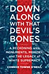 Down Along with That Devil's Bones: A Modern-Day Journey through the Confederate South