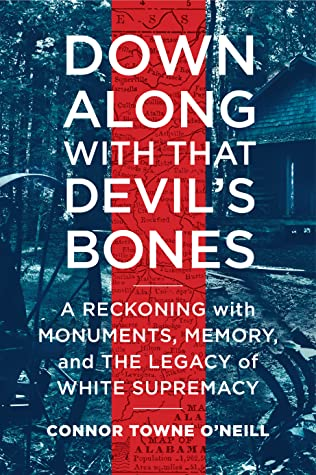 Down Along with That Devils Bones A ModernDay Journey through the Confederate SouthbyConnor Towne ONeill