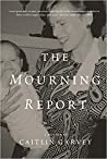 The Mourning Report by Caitlin Garvey