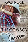 The Cowboy and His Obsession (Rock Springs Texas, #3)