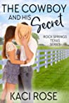 The Cowboy and His Secret by Kaci Rose