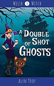 A Double Shot of Ghosts: A Witch & Ghost Cozy Mystery (Welsh Witch Mysteries Book 3)