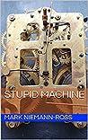 Stupid Machine by Mark Niemann-Ross