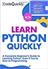Learn Python Quickly: A Complete Beginner's Guide to Learning Python, Even If You're New to Programming (Crash Course With Hands=On Project)
