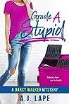 Grade A Stupid (Darcy Walker #1)