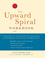 The Upward Spiral Workbook: A Practical Neuroscience Program for Reversing the Course of Depression (A New Harbinger Self-Help Workbook)