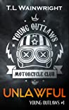 Unlawful (Young Outlaws Motorcycle Club #1)