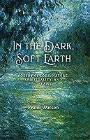 In the Dark, Soft Earth