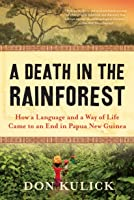 A Death in the Rainforest: How a Language and a Way of Life Came to an End in Papua New Guinea
