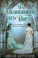 El Encantamiento del Sr. Darcy: Una Variación de Orgullo y Prejuicio