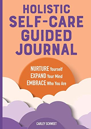 Holistic Self-Care Guided Journal by Carley Schweet