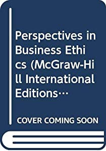 Perspectives in Business Ethics (McGraw-Hill International Editions: Management & Organization Series)