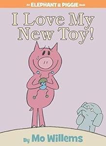 I Love My New Toy! (Elephant & Piggie, #5)