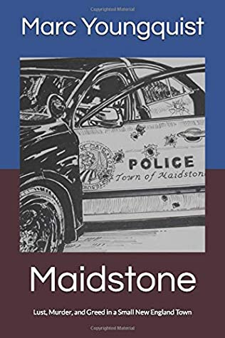 Maidstone: Lust, Murder, Greed, and a Cover Up in a Small New England Town