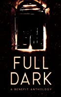 FULL DARK: A Benefit Anthology