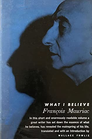 What I Believe By Francois Mauriac I believe that he will come back from the war. what i believe by francois mauriac