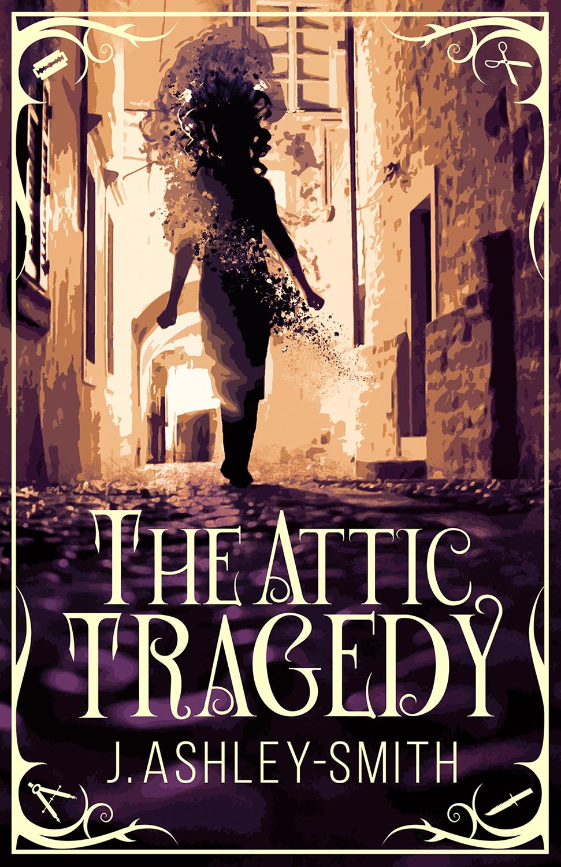 The Attic Tragedy by J. Ashley-Smith