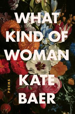What Kind of Woman PoemsbyKate Baer