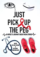 Just Pick Up The Peg: A Nurse's Journey Back From Stroke